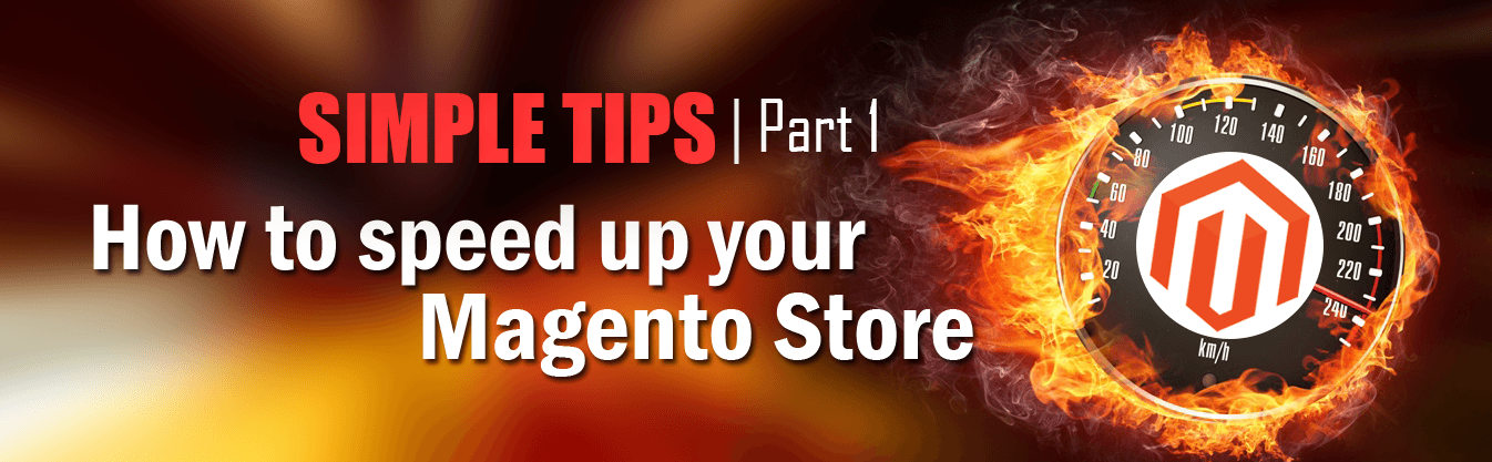 Simple tips to speed up your Magento Store:  Part 1