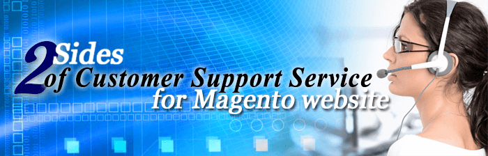 2 Sides of Customer Support Service for Magneto Online Store