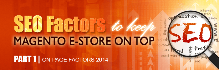 SEO Factors That Will Keep Your Magento E-store on Top in 2014