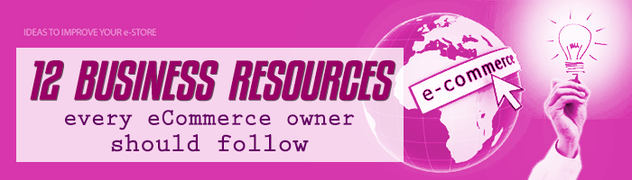 12 Business Resources for Every eCommerce Owner to Follow