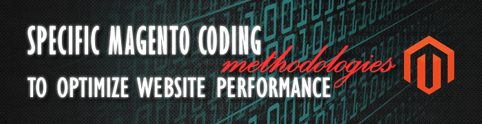 Specific Magento Coding Methodologies to Optimize Website Performance