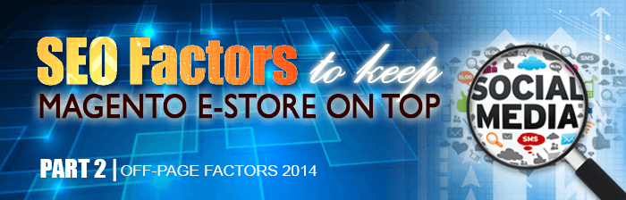 SEO Factors That Will Keep Your Magento E-store on Top | Off Page Factors