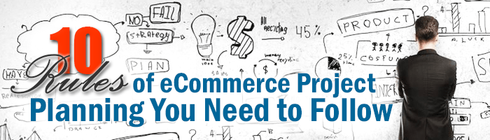 10 Rules of eCommerce Project Planning You Need to Follow. Part 1