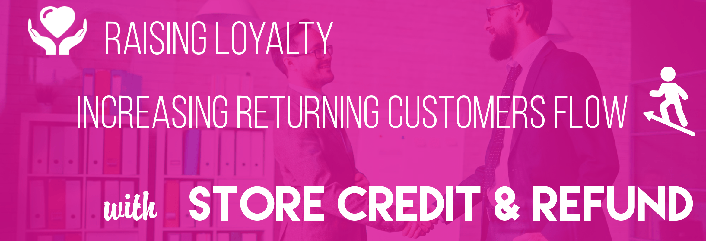 Raising Loyalty And Increasing Returning Customers Flow With Store Credit & Refund