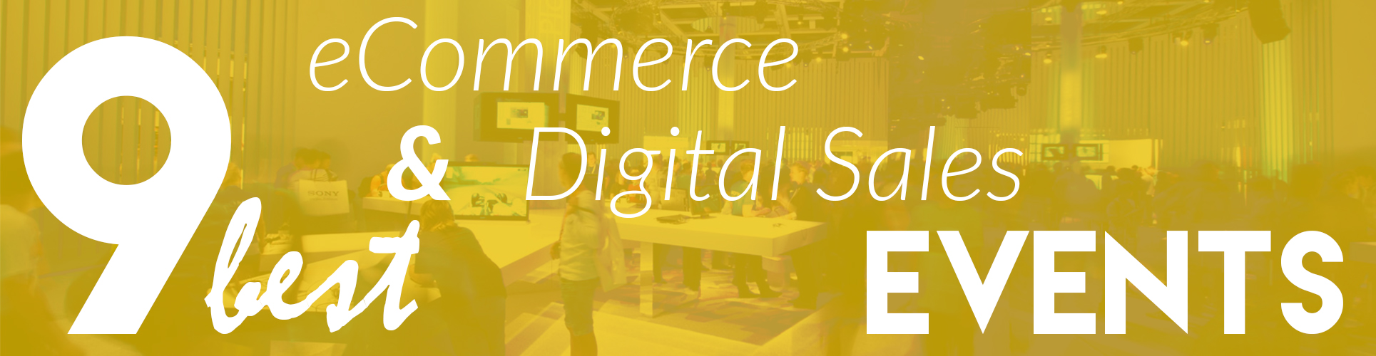 9 Best eCommerce & Digital Sales Events To Attend At 2016 Fall