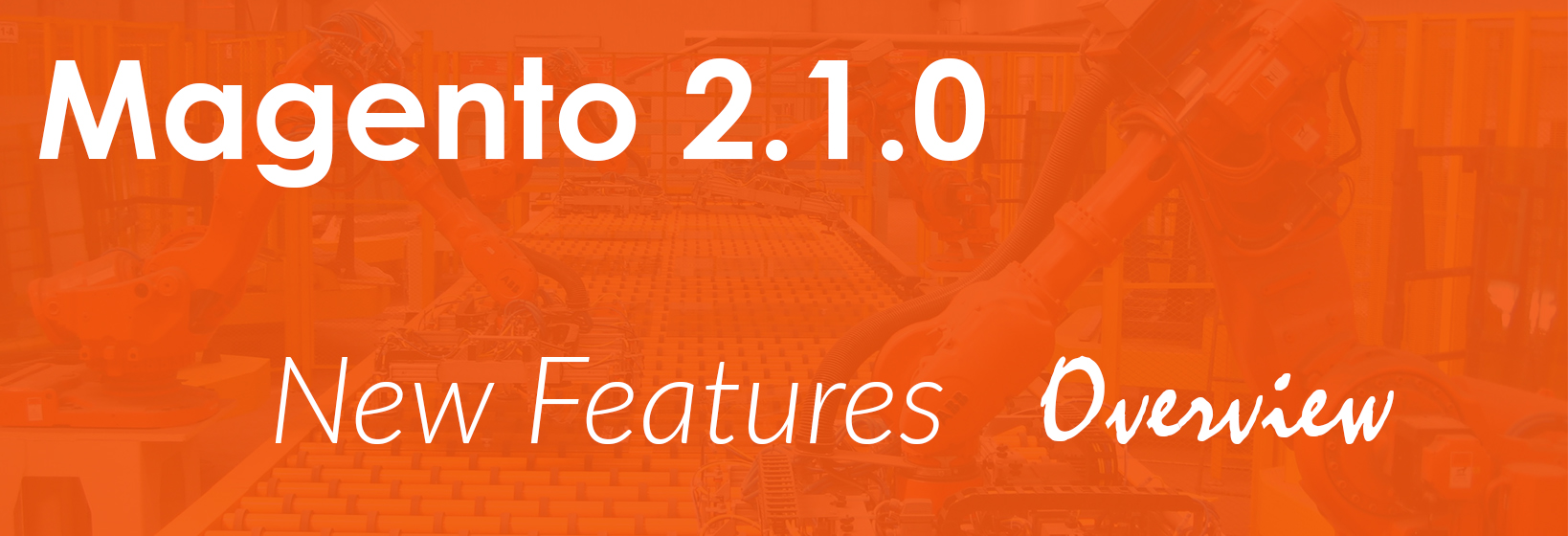 Magento 2.1: New Release Cool Opportunities