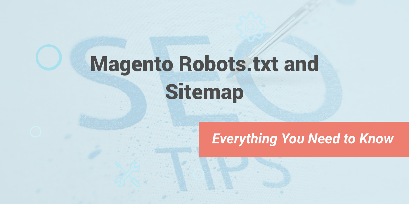 Magento Robots.txt and Sitemap: Everything You Need to Know